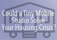 Could a Tiny Mobile Studio Solve Your Housing Crisis?